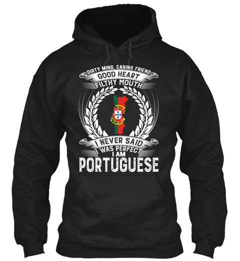 Dirty Mind, Caring Friend Good Heart Filthy Mouth I Never Said I Was Perfect I Am Portuguese Black T-Shirt Front