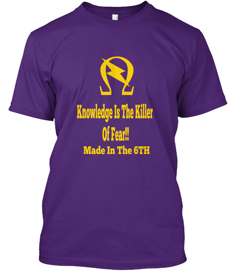 Knowledge Is The Killer Of Fear!! Made In The 6th Purple T-Shirt Front