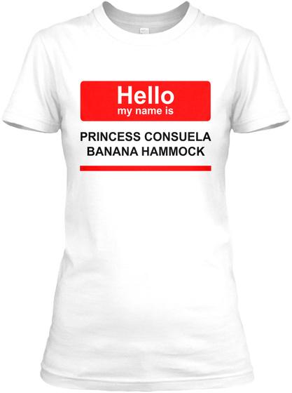 hello my name is princess consuela banan white women u0027s t shirt front hello my name is princess consuela banan products   teespring  rh   teespring