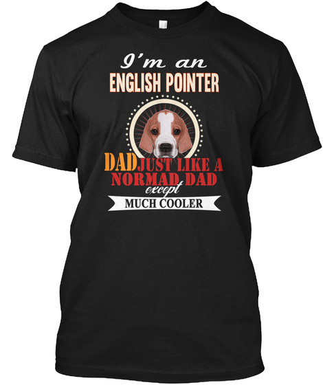 I'm An English Pointer Dad Cooler Black T-Shirt Front