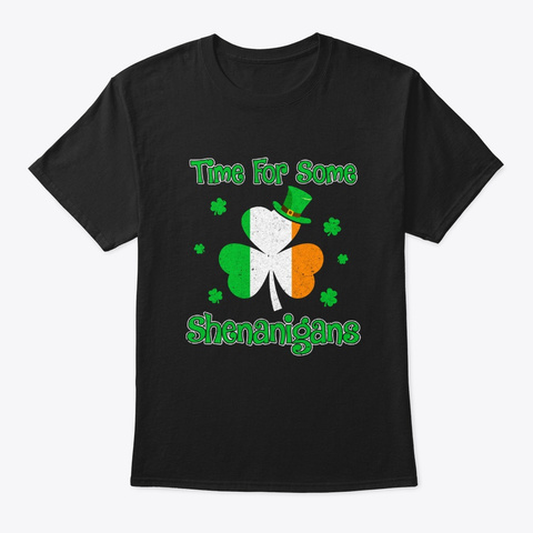 St. Patrick's Time For Some Shenanigans Black T-Shirt Front