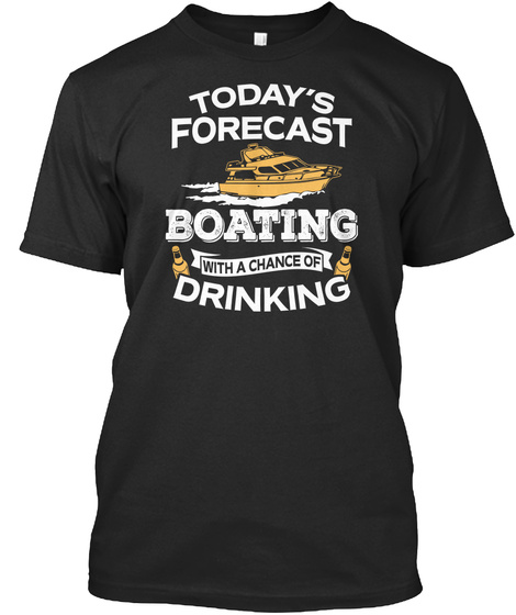 Today's Forecast Boating With A Chance Of Drinking Black T-Shirt Front