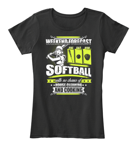 Weekend Forecast Fri Sat Softball With No Chance Of House Cleaning And Cooking Black Women's T-Shirt Front