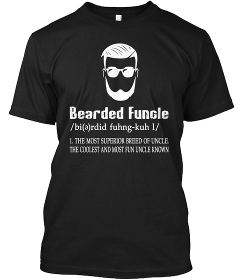 Bearded Fungle /Bi(A)Rdid Fuhng Kuh 1/ 1.The Most Superior Breed Of Uncle. The Coolest And Most Fun Uncle Known Black T-Shirt Front