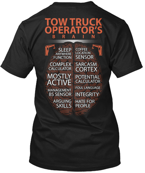 Tow Truck Operator's Brain Sleep Anywhere Function Coffee Location Sensor Complex Calculator Sarcasm Cortex Mostly... Black T-Shirt Back