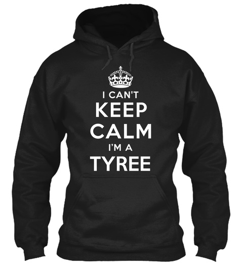 I Can't Keep Calm I'm A Tyree Black T-Shirt Front