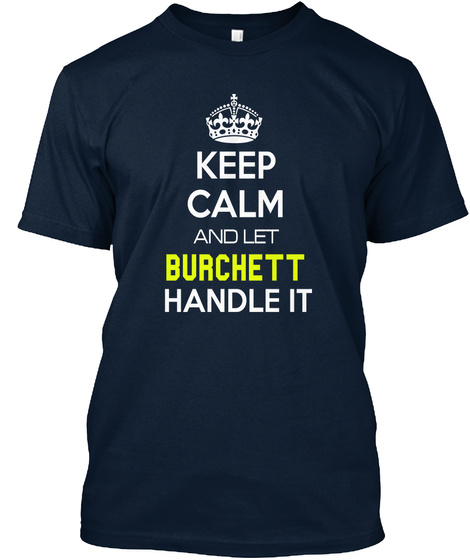 Keep Calm And Let Burchett Handle It New Navy T-Shirt Front