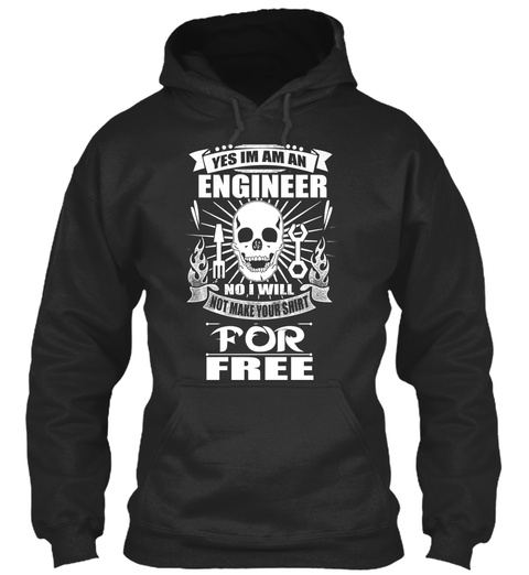 Yes Im Am An Engineer No I Will Not Make Your Shirt For Free Jet Black T-Shirt Front