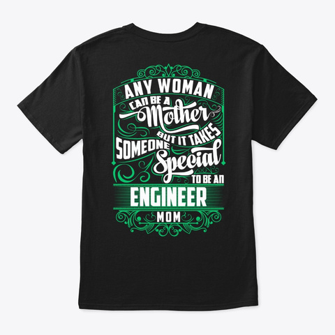 Special Engineer Mom Shirt Black T-Shirt Back