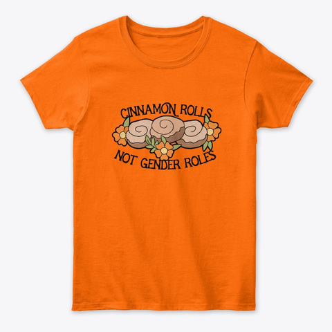 Cinnamon Rolls Not Gender Roles T Shirt Orange T-Shirt Front
