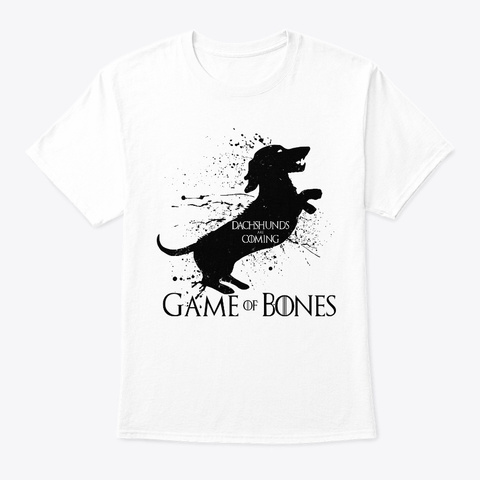 Dachshunds Are Coming   Game Of Bones White T-Shirt Front