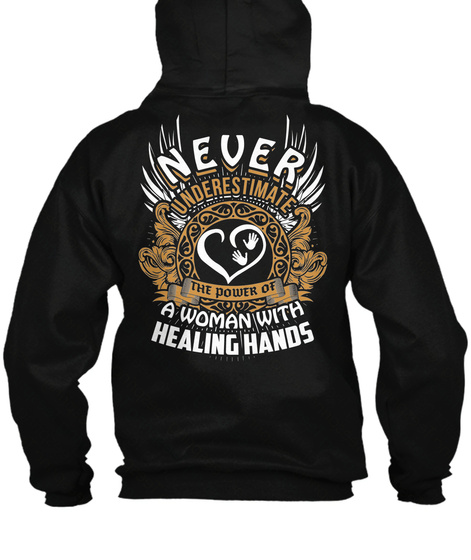 Never Underestimate The Power Of A Women With Healing Hands Black T-Shirt Back