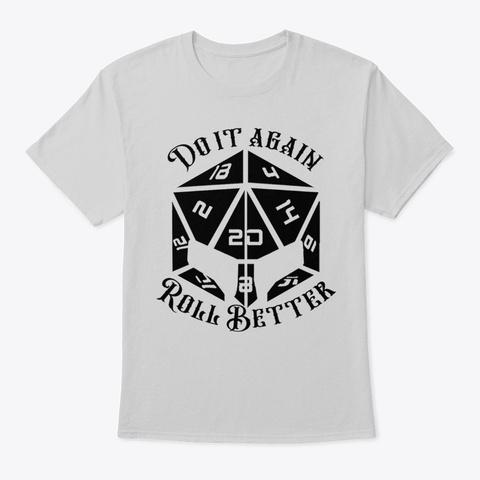 Do It Again, Roll Better Light Steel T-Shirt Front