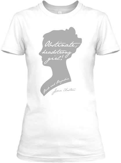 Obstinate, Headstrong Girl! Jane Austin White T-Shirt Front