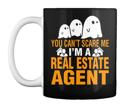 You Cant Scare Me I Am A Real Estate Agent Halloween Mug Black T-Shirt Front