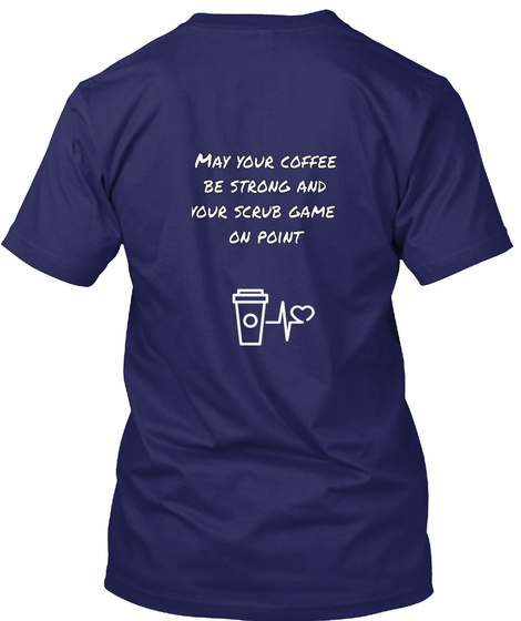 May Your Coffee Be Strong And Your Scrub Game On Point Navy T-Shirt Back
