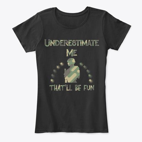 Funny Veteran Gift   Underestimate Me Black T-Shirt Front