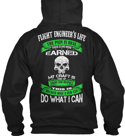 Flight Engineer's Life The Pain Is Real These Scars Were Earned  My Craft Is One Of Pride And Respect This Is Because... Black T-Shirt Back