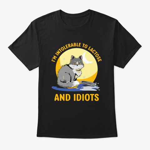 I'm Intolerable To Lactose And Idiots  Black T-Shirt Front