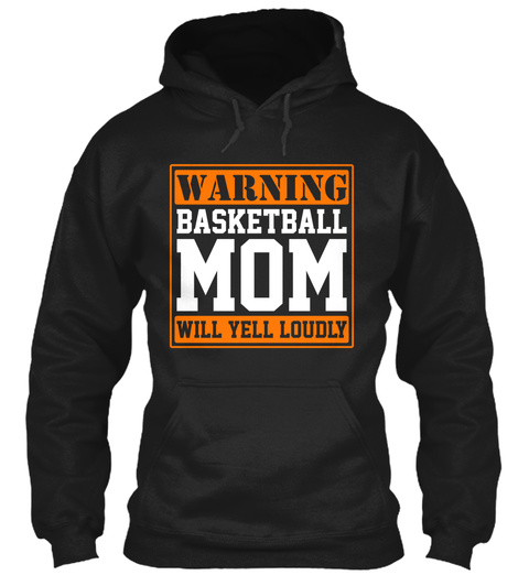 Warning Basketball Mom Will Yell Loudly Black T-Shirt Front