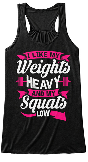I Like My Weights Heavy And My Squats Low Black T-Shirt Front
