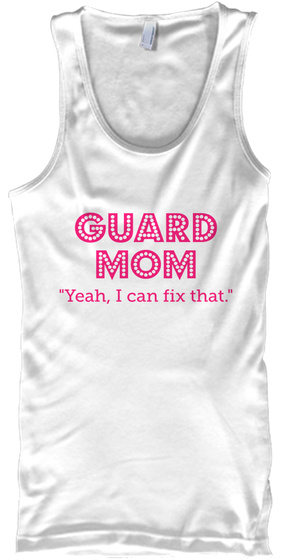 Guard Mom Yeah, I Can Fix That. White T-Shirt Front
