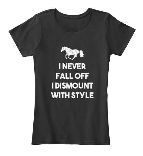 I Never Fall Off I Dismount With Style Black T-Shirt Front