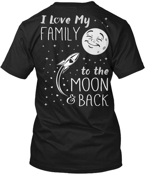 I Love My Family I Love My Family To The Moon & Back Black T-Shirt Back