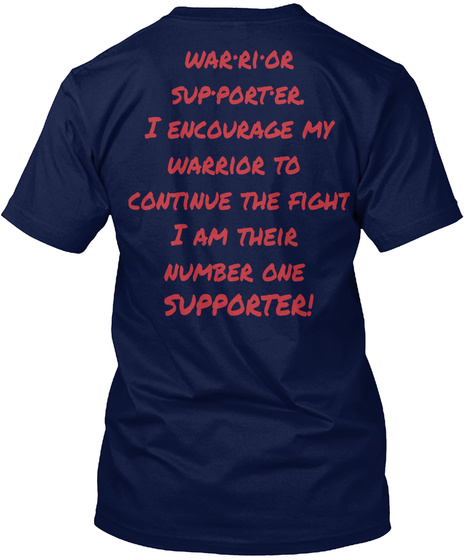 Warrior Supporter I Encourage My Warrior To Continue The Fight I Am Their Number One Supporter! Navy T-Shirt Back