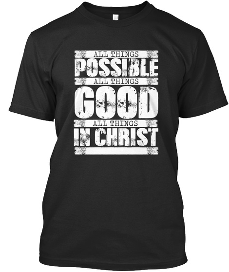 All Things Possible All Things Good All Things In Christ Black T-Shirt Front