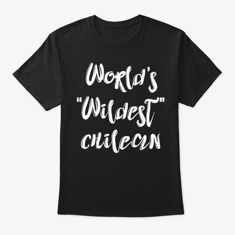 Wildest Chilean Shirt Black T-Shirt Front