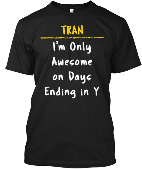 Tran Awesome On Y Days Name Pride Gift Black T-Shirt Front