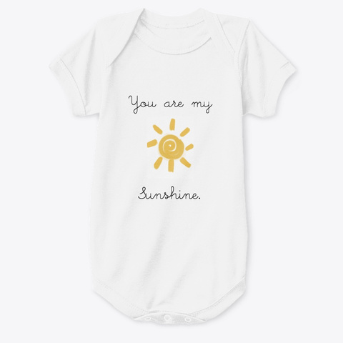 You Are My Sunshine. White T-Shirt Front