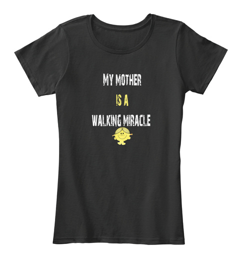 My Mother Is A Walking Miracle Black T-Shirt Front