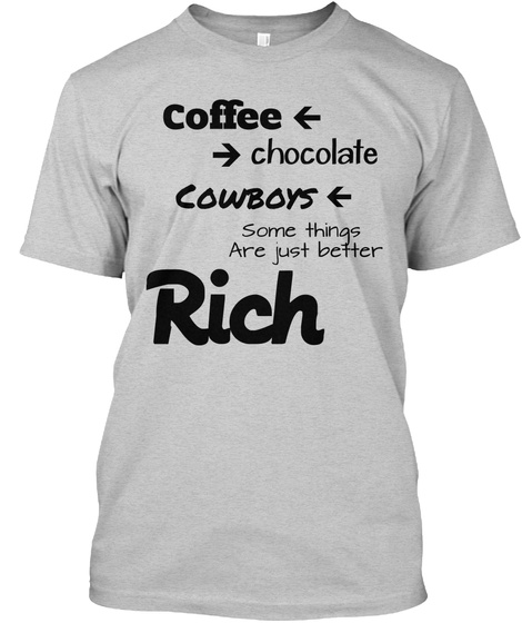 28dd7adf from Equestrian Fun Shirts. Coffee Chocolate Cowboys Some Things Are Just  Better Rich Light Steel T-Shirt Front