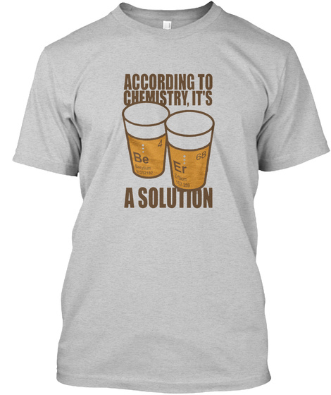 According To Chemistry, It's A Solution Light Steel T-Shirt Front