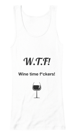 W.T.F! Wine Time F*Ckers! White T-Shirt Front
