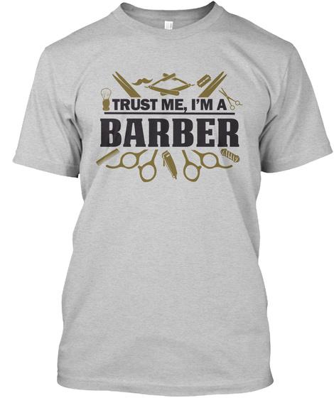 Trust Me,I'm A Barber Light Steel T-Shirt Front