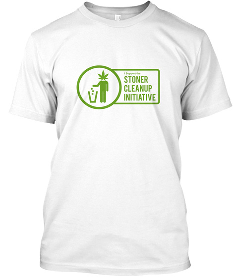 The Stoner Clean Up Initiative T Shirt White T-Shirt Front
