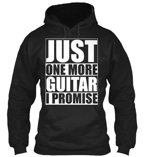 Just One More Guitar I Promise  Black T-Shirt Front