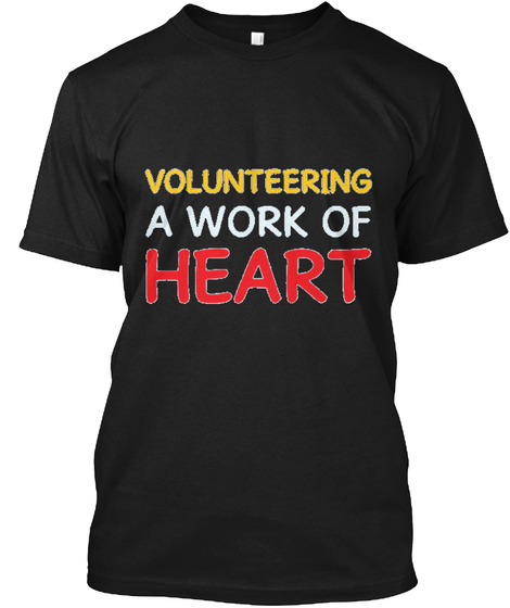 Volunteering A Work Of Heart Helping Black T-Shirt Front