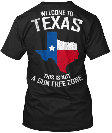 Welcome To Texas This Is Not A Gun Free Zone Black T-Shirt Back