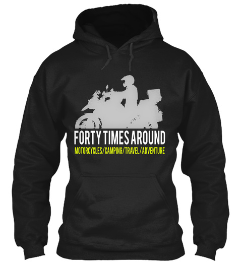 Forty Times Around Motorcycles /Camping /Travel /Adventure Black Sweatshirt Front