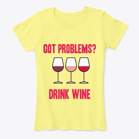 Got Problems? Drink Wine Lemon Yellow Women's T-Shirt Front