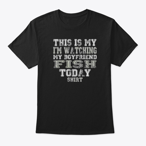 This Is My I'm Watching My Boyfriend Black T-Shirt Front
