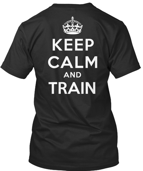 Keep Calm And Let Train Black T-Shirt Back