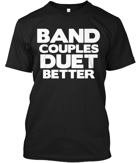 Band Couples Duet Better  Black T-Shirt Front