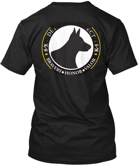Detect & Protect Honor Valor K 9 Detect & Protect K 9 Bravery Honor Valor Black T-Shirt Back
