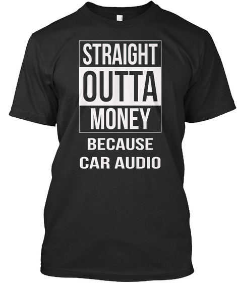 Straight Outta Money Because Car Audio Black T-Shirt Front
