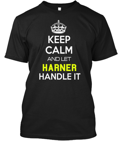 Keep Calm And Let Harner Handle It Black T-Shirt Front